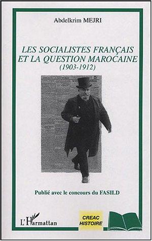 Les socialistes français et la question marocaine : 1903-1912