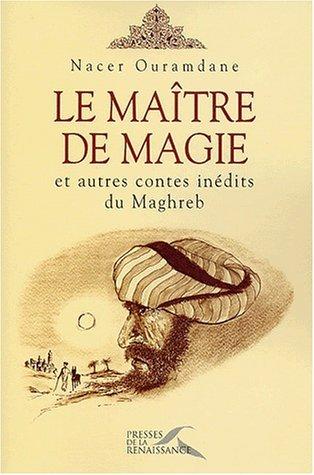 Le Maître de magie et autres contes inédits du Maghreb