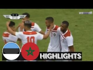 2018 World Cup : Morocco defeats Estonia 3-1 in a friendly